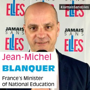 Jean-Michel Blanquer, France's Minister of National Education : Why do you support #JamaisSansElles?