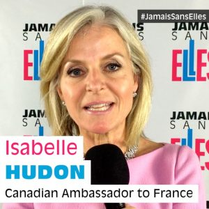 Isabelle Hudon, Canadian Ambassador to France : Why do you support #JamaisSansElles?